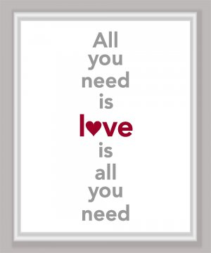 All you need is Love is all you need Print