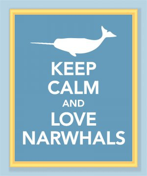 Keep Calm and Love Narwhals Print