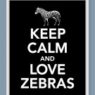 Keep Calm and Love Zebras Print