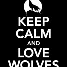 Keep Calm and Love Wolves Print