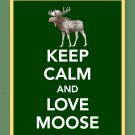 Keep Calm and Love Moose Print