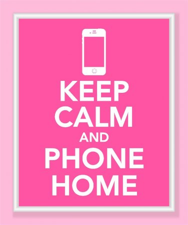 Keep Calm and Phone Home Print