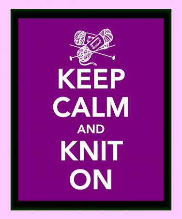 Keep Calm and Knit On Print