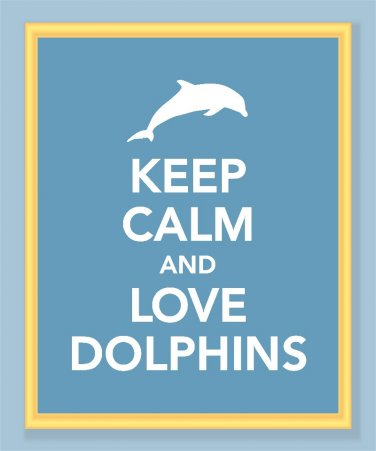 Keep Calm and Love Dolphins Print