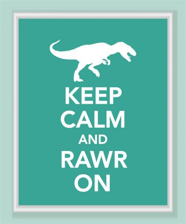 Keep Calm and Rawr On dinosaur Print