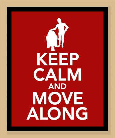 Keep Calm and Move Along Print