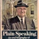Plain Speaking an Oral Biography of Harry S Truman. 1974