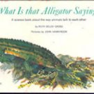 What Is That Alligator Saying by Ruth Belov Gross