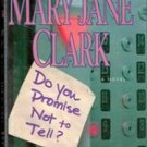 Do You Promise Not To Tell by Mary Jane Clark