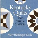 Kentucky Quilts and Their Makers by Mary W Clarke