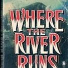 Where The River Runs by Richard S Wheeler