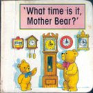 What Time Is It Mother Bear by Gina Bancraft  and Ray Mutimer