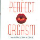 The Perfect Orgasm: How to Get It, How To Give It by Joan Elizabeth Lloyd