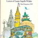West from Home Letters of Laura Ingals Wilder, San Fransisco 1915