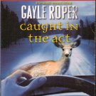 Caught In The Act by Gayle Roper