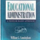 Education Administration A problem Based Approach by William G Cunningham