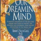 Our Dreaming Mind by Robert L Van De Castle