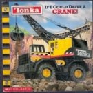 Tonka: If I Could Drive a Crane by Michael Teitelbaum