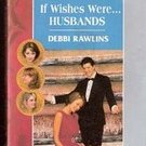 If Wishes Were Husbands by Debbi Rawlins (Harlequin American Romance )