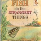 Fish Do The Strangest Things by Leonora Hornblow,  Arthur Hornblow