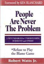 People are Never the Problem: Refuse to Play the Game by Robert Watts Jr