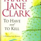 To Have and To Kill by Mary Jane Clark (Hardback) First Edition