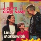 A Cop's Good Name by Linda Markowiak (Harlequin 846)