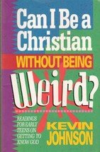 Can I Be A Christian without Being Weird by Kevin Johnson