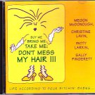 Four Bitchen' Babes - Buy Me Bring Me Take Me: Don't Mess My Hair!!! CD - COMPLETE