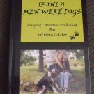 IF ONLY MEN WERE DOGS   self-help... How to Identify abusive patterns and change YOUR LIFE!