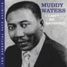 Muddy Waters - I Can't Be Satisfied - Essential Blue Archive  (CD 2006)