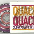 Quack Quack : Slow As An Eyeball -OFFICIAL FULL PROMO- (CD 2010) 24HR POST
