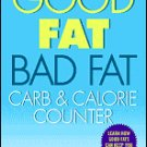 The Complete Good Fat/Bad Fat, Carb & Calorie Counter  by Lynn Sonberg
