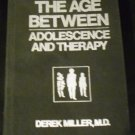 Age Between: Adolescence and Therapy by Derek Miller (1983, Hardcover, Revised)