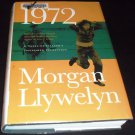 1972: A Novel Of Ireland's Unfinished Revolution by Morgan Llywelyn (2005, Hardcover)