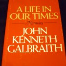 A Life in Our Times by John Kenneth Galbraith (1983, Hardcover)