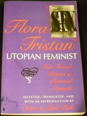 Flora Tristan: Utopian Feminist: Her Travel Diaries by Doris and Paul Beik (Paperback, 1993)