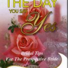 From The Day You Say Yes: Bridal Tips For The Prospective Bride (Hardcover 2007)
