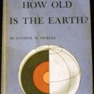 How Old Is the Earth by Patrick M. Hurley (1959, Paperback)