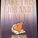 Take This Job and Love It [Paperback 1988] Dennis Jaffe and Cynthia Scott