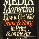 Media Marketing: How to Get Your Name and Story in Print... by Peter G. Miller (1987, Paperback)