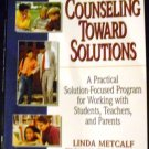 Counseling Toward Solutions: A Practical Solution-Focused ... by Linda Metcalf (2002, Paperback)