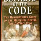 "Secrets of the Code: The Unauthorized Guide to the Mysteries Behind ""The Da Vinci Code"""