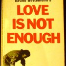 Love Is Not Enough by Bruno Bettelheim (Paperback1967)