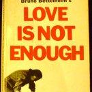 Love Is Not Enough by Bruno Bettelheim (Paperback1967)