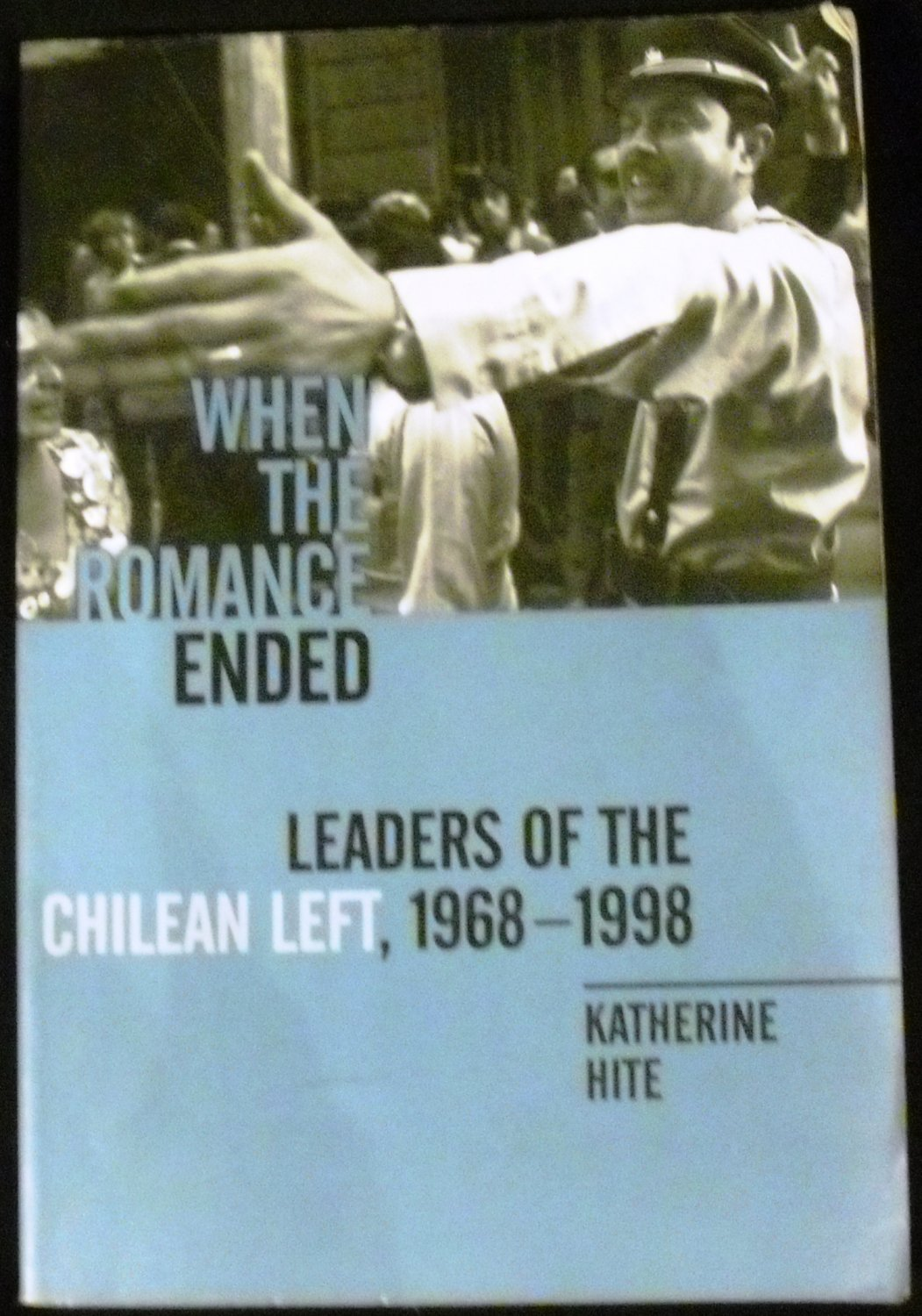 When the Romance Ended: Leaders of the Chilean Left, 1968-1998 by Katherine Hite (1999, Paperback)