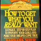 HOW TO GET WHAT YOU REALLY WANT: A UNIQUE, STEP-BY-STEP PLAN TO PINPOINT... by Barbara Sher