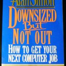 Downsized but Not Out: How to Get Your Next Computer Job [Paperback] Alan R. Simon (Author)