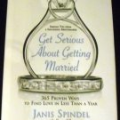 Get Serious About Getting Married: 365 Proven Ways to Find Love in Less Than a Year by J. Spindel