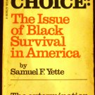 The Choice: The Issue of Black Survival in America (A Berkley Medallion Book) by Samuel F. Yette